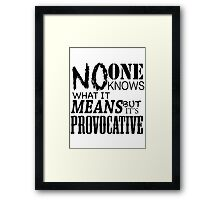 No One Knows What It Means, But It's Provocative  Framed Print
