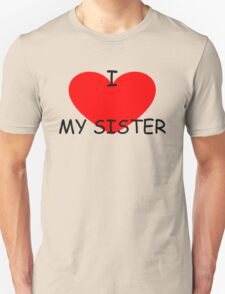 I love my Sister Unisex T-Shirt