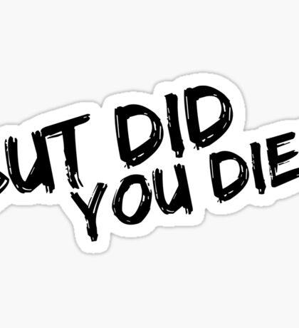 But Did You Die Sticker