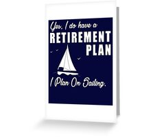 I do have a retirement plan i plan on sailing Greeting Card