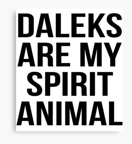 Daleks are my spirit animal Canvas Print