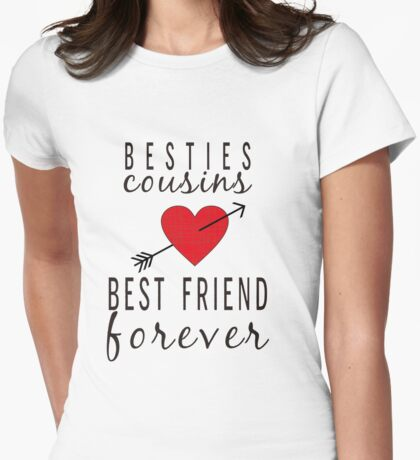 Cousins Make The Best Friends  Womens Fitted T-Shirt