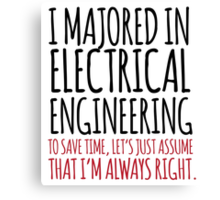 Funny 'I majored in electrical engineering. To save time, let's just assume that I'm always right.' T-Shirt Canvas Print