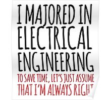 Funny 'I majored in electrical engineering. To save time, let's just assume that I'm always right.' T-Shirt Poster