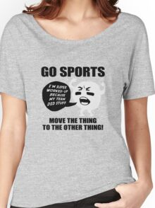 GO SPORTS! Move the thing to the other thing Women's Relaxed Fit T-Shirt