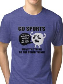GO SPORTS! Move the thing to the other thing Tri-blend T-Shirt