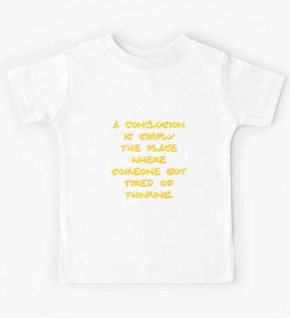A Conclusion Is Simply The Place Kids Tee