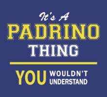 It's A PADRINO thing, you wouldn't understand !! by satro