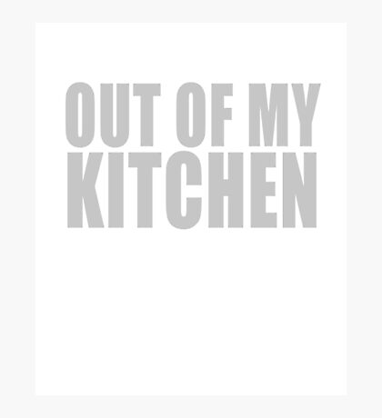 Sarcastic Chef - Out Of My Kitchen -  Cool Graphic Funny Sarcastic Chef  Design Photographic Print