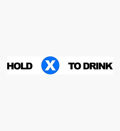 Hold X To Drink Photographic Print