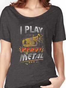 I Play Heavy Metal Tuba Funny Quote Pun Horn Player Women's Relaxed Fit T-Shirt