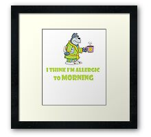 I think I'm Allergic to Morning, funny animal print Framed Print