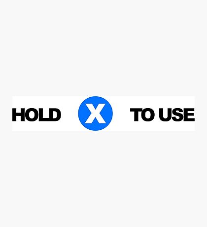 Hold X To Use Photographic Print