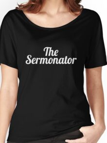 The Sermonator Funny Preacher Pastor & Priests Church  Women's Relaxed Fit T-Shirt