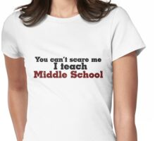 You don't scare me I teach middle school Womens Fitted T-Shirt