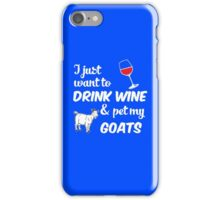 I Just Want To Drink Wine & Pet My Goats Funny Farmer Farming iPhone Case/Skin