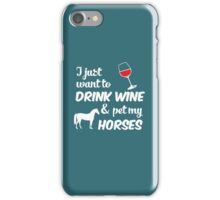 I Just Want To Drink Wine & Pet My Horses Funny Farmer Farming  iPhone Case/Skin
