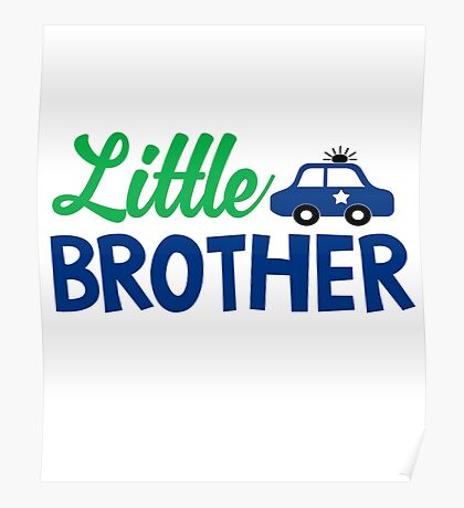 Little Brother Police Car Cops Kids Children Son Family Cute Bro Fam Poster