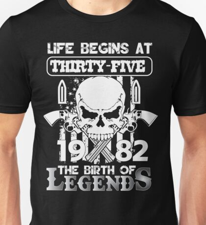 Life begins at thirty five 1982 The birth of legends Unisex T-Shirt