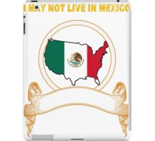 NOT LIVING IN Mexico But Made Mexico iPad Case/Skin