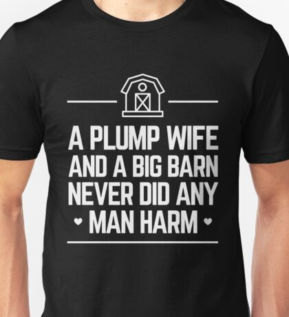 A Plump Wife and a Big Barn Never Did Any Man Harm Funny Amish Unisex T-Shirt