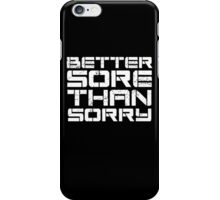 Better sore than sorry iPhone Case/Skin
