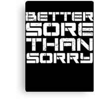 Better sore than sorry Canvas Print