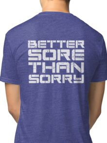Better sore than sorry Tri-blend T-Shirt
