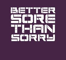 Better sore than sorry Unisex T-Shirt