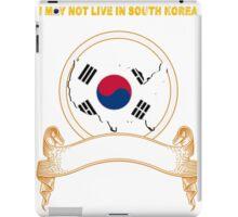 NOT LIVING IN South Korea But Made South Korea iPad Case/Skin