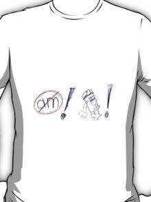 am not! R2! T-Shirt