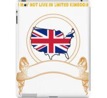 NOT LIVING IN United Kingdom But Made United Kingdom iPad Case/Skin