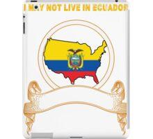 NOT LIVING IN Ecuador But Made Ecuador iPad Case/Skin