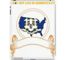 NOT LIVING IN Connecticut But Made In Connecticut iPad Case/Skin