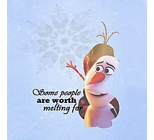 Frozen ~ Olaf - Some People Are Worth Melting For Photographic Print