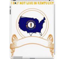 NOT LIVING IN Kentucky But Made In Kentucky iPad Case/Skin