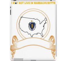 NOT LIVING IN Massachusetts But Made In Massachusetts iPad Case/Skin