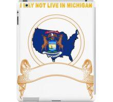 NOT LIVING IN Michigan But Made In Michigan iPad Case/Skin