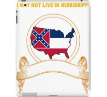 NOT LIVING IN Mississippi But Made In Mississippi iPad Case/Skin