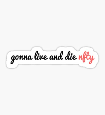 Gonna Live and Die NFTY Sticker