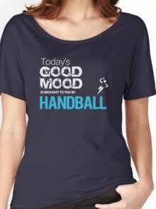 Today's Good Mood Is Powered by Playing Handball Women's Relaxed Fit T-Shirt