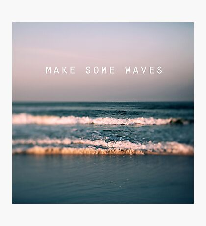 Make Some Waves Photographic Print