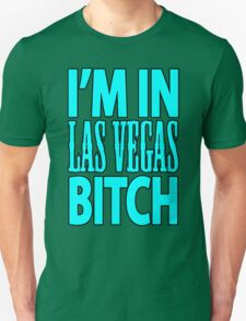 I'M IN LAS VEGAS BITCH  Unisex T-Shirt