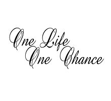 ONE LIFE - ONE CHANCE Photographic Print