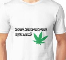 Don't disrespect the leaf Unisex T-Shirt