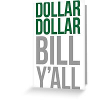 Dollar dollar bill y'all Greeting Card