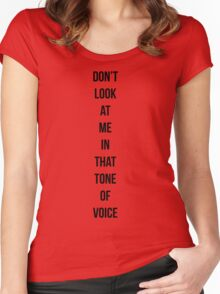 Don't look at me in that tone of voice Women's Fitted Scoop T-Shirt