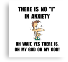 """No """"I"""" In Anxiety... oh, wait Canvas Print"""