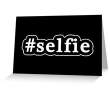 Selfie - Hashtag - Black & White Greeting Card