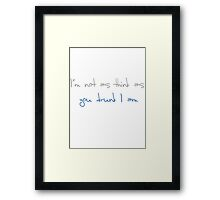 I'm not as think as you drunk I am Framed Print
